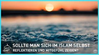 Sollte man sich im Islam selbst reflektieren und Mitgefühl zeigen? | Stimme des Kalifen