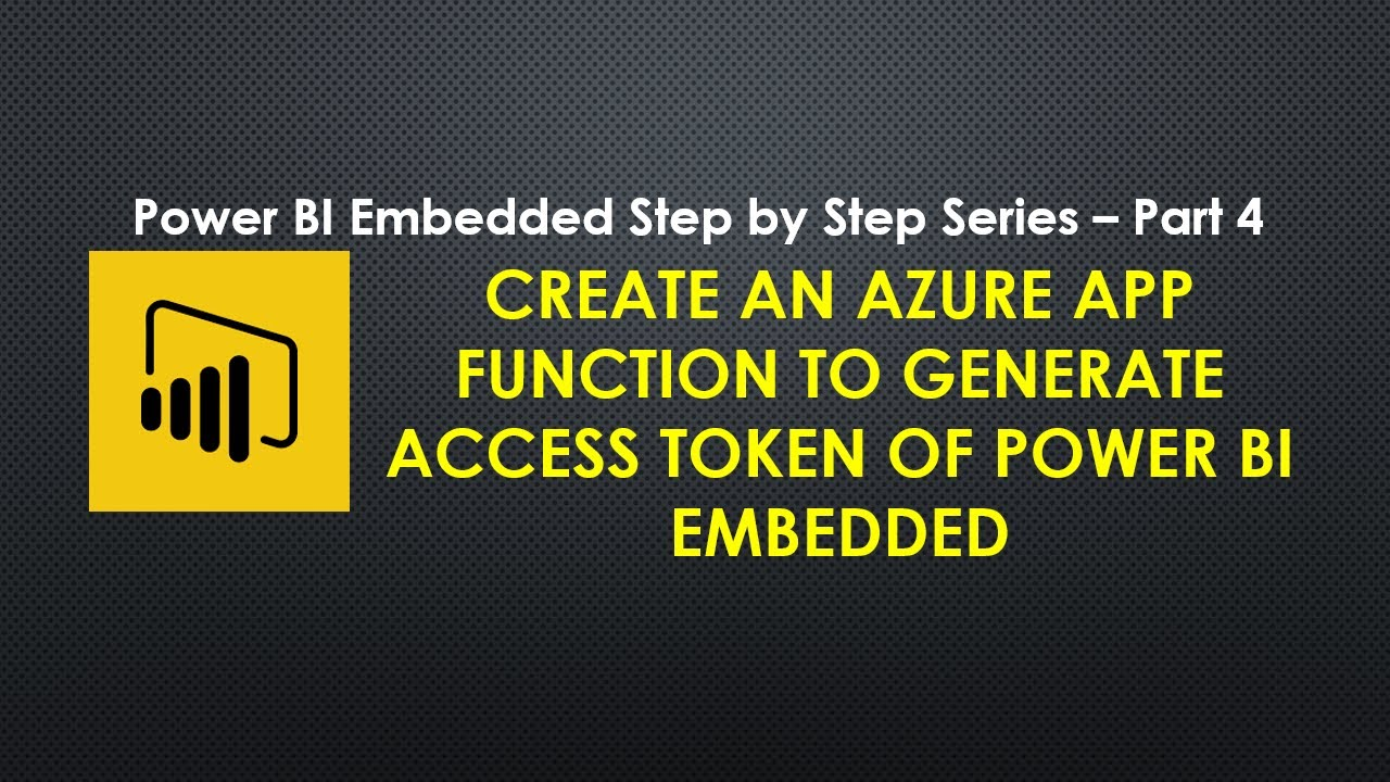 Create an Azure APP Function to Generate Access Token of Power BI Embedded  | Part 4