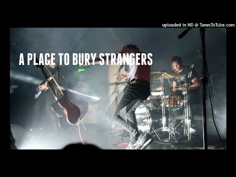 A Place To Bury Strangers - To Fix The Gash In Your Head mp3