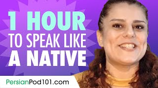 Do You Have 1 Hour? You Can Speak Like a Native Persian Speaker