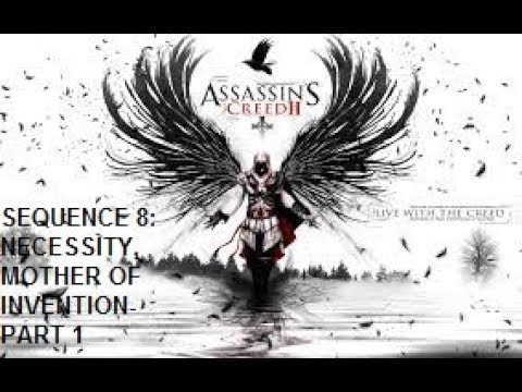 Assassins Creed 2: Sequence 8: Necessity, Mother of Invention- Part 1