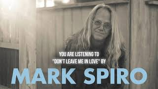 """Mark Spiro – """"Don't Leave Me In Love"""" – Official Audio"""