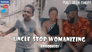 UNCLE STOP WOMANIZING episode202 (PRAIZE VICTOR COMEDY)