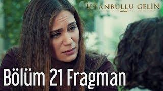 İstanbullu Gelin 21. Bölüm Fragman