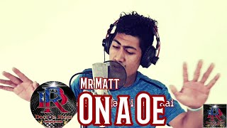 Mr Matt - On a oe with Lyrics - Dr. Rome Production HQ