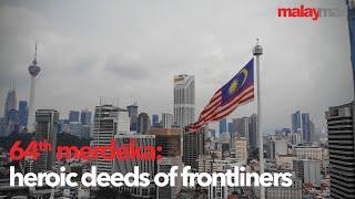 Merdeka Hope: Heroic Deeds Of Our Frontliners