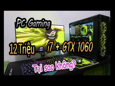 Cấu hình PC Gaming 12 triệu i7 và GTX 1060 Tại sao không ?
