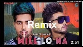 Mill Lo Na - Guri & Sukhe Remix Dj Sj star   New Punjabi song 2018