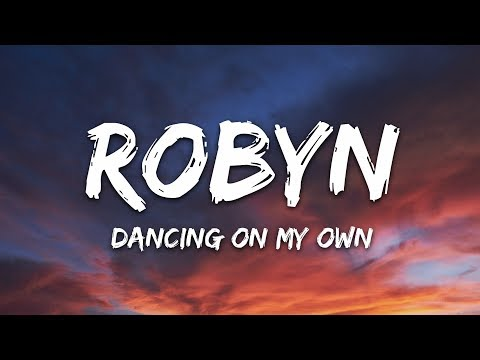 Robyn - Dancing On My Own I'm In The Corner Watching You Kiss Her