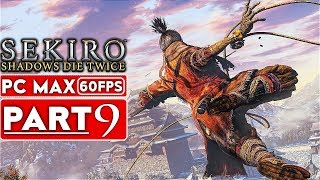 SEKIRO SHADOWS DIE TWICE Gameplay Walkthrough Part 9 [1080p HD 60FPS PC MAX] - No Commentary