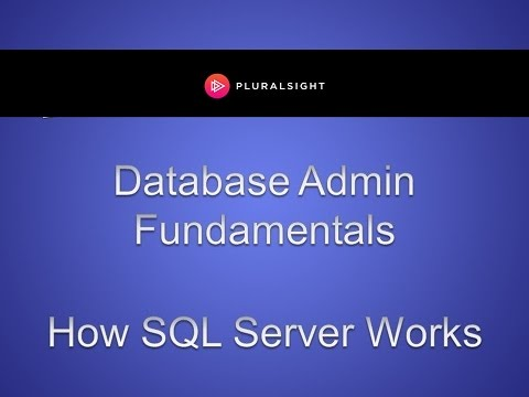 Database Administration Fundamentals - How SQL Server Works