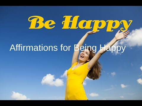 Be Happy | Affirmations for Being Happy | Isochronic Tones