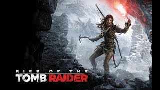 Rise of the Tomb Raider - Начало!!!