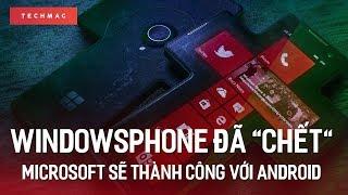 WindowsPhone đã chết, nhưng Microsoft vẫn sẽ thành công với... Android
