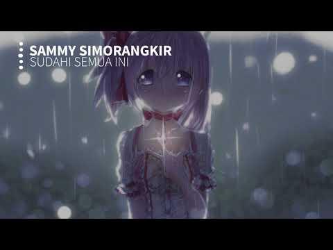 【Nightcore】- Sudahi Semua Ini「Sammy Simorangkir」
