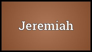 Jeremiah Meaning