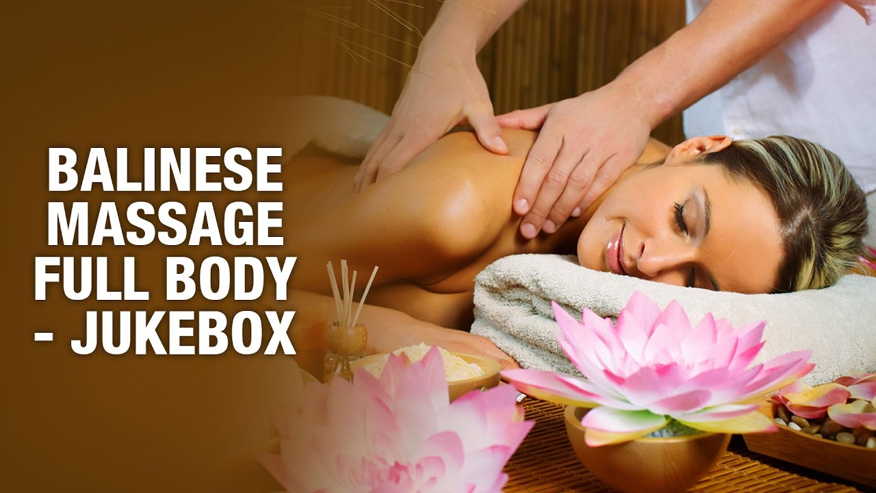 Where Can I Get Full Body Massage Balinese Massage Full Body Full Body Massage Jukebox