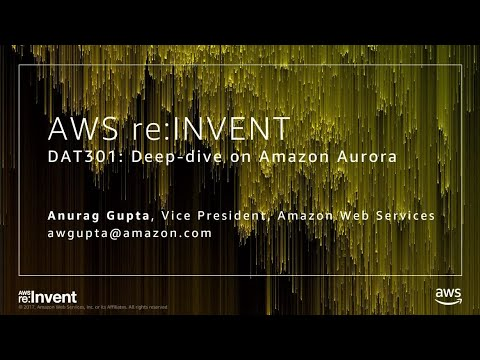 AWS re:Invent 2017: Deep Dive on the Amazon Aurora MySQL-compatible Edition (DAT301)