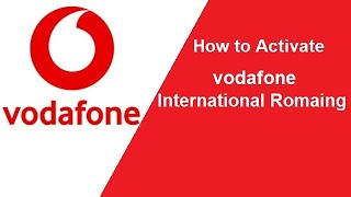How to Activate Vodafone International Roaming   Incoming and SMS 100% Free