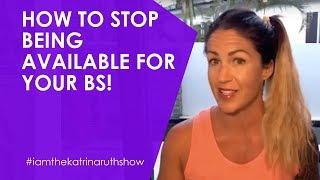 كيف تتوقف عن كونها متاحة الخاص بك BS! | كاترينا روث تظهر