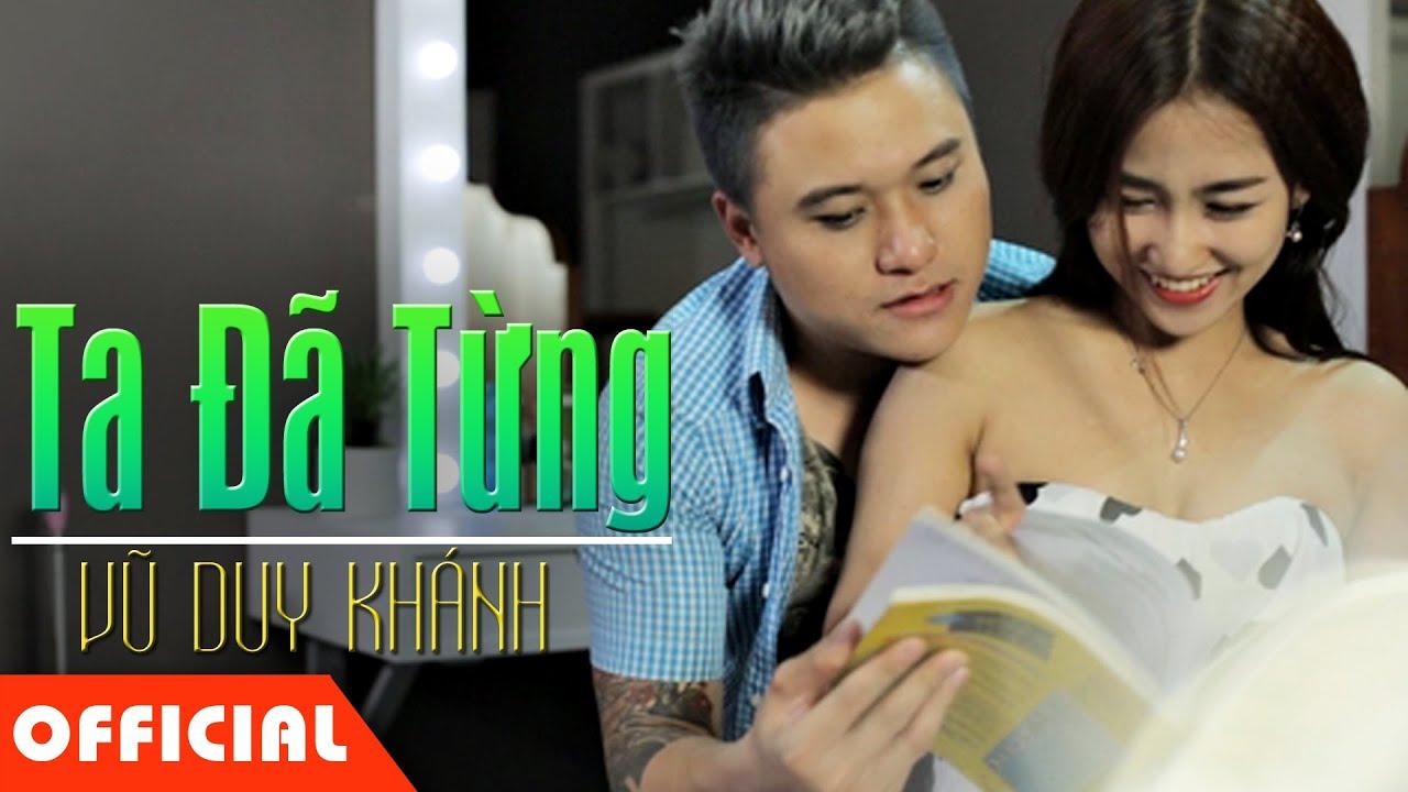 Ta Đã Từng – Vũ Duy Khánh, DJ Trang Moon [Official MV]