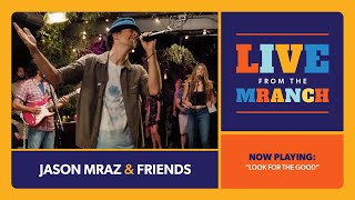 Jason Mraz - Look For The Good (Live from The Mranch)
