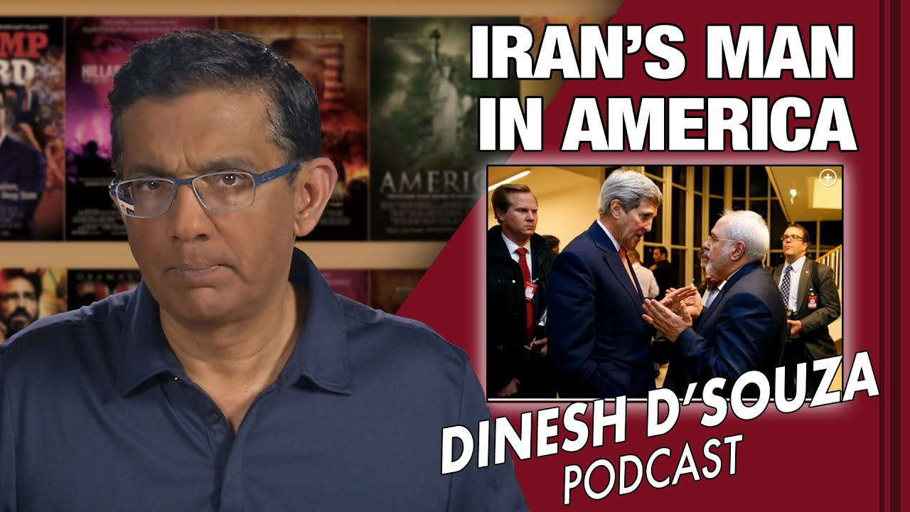 IRAN'S MAN IN AMERICA Dinesh D'Souza Podcast Ep 78