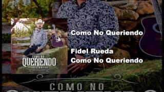 Fidel Rueda - Como No Queriendo thumbnail