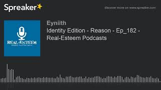 Identity Edition - Reason - Ep_182 - Real-Esteem Podcasts