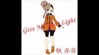 Give Me Your Light - 秋 赤音