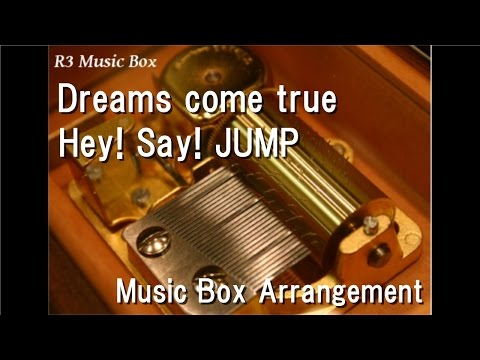 Dreams come true/Hey! Say! JUMP [Music Box]