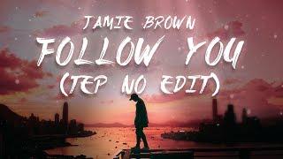 Jamie Brown - Follow You (Tep No Edit) (Lyrics / Lyric Video)
