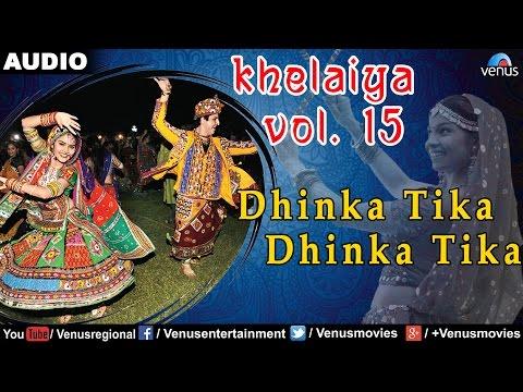 Khelaiya - Vol-15 : Dhinka Tika Dhinka Tika | New Gujarati Garba Songs