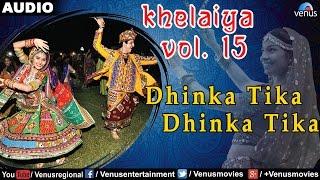 Khelaiya - Vol-15 : Dhinka Tika Dhinka Tika || Gujarati Garba Songs