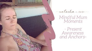 How To Have Present Awareness and Using Mindful Anchors - Mindful Mum Moments