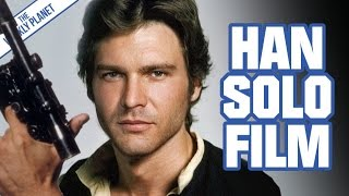 HAN SOLO Film & A Secret Star Wars Project