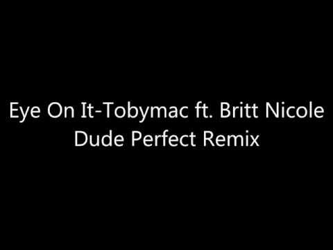 Eye on itTomac Ft Britt Nicole Dude Perfect Remix