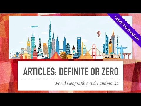 Definite Article or Zero Article: World Geography & Landmarks (Interesting & fascinating ESL video)