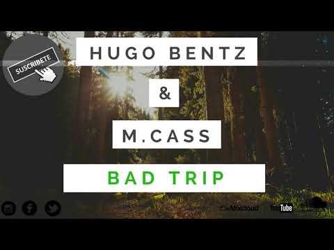 Hugo Bentz & M.Cass - Bad Trip (Original Mix)