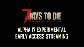 7 Days To Die - Alpha 17 Experimental Early Access Streaming