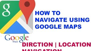 How to navigate using Google Maps