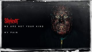 🔴 Slipknot - My Pain - NEW ALBUM 2019 - WE ARE NOT YOUR KIND (DOWNLOAD)