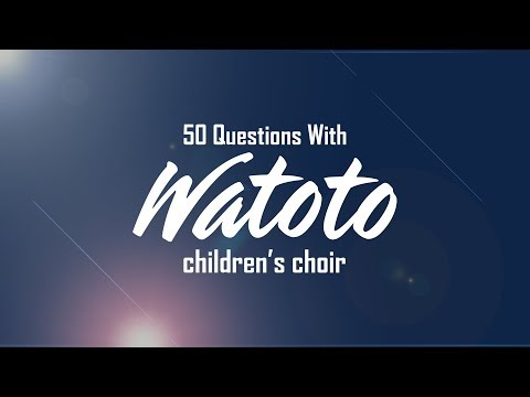 50 Questions with Watoto Children's Choir 2018