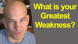"How to answer ""What Are Your Greatest Weaknesses?"""