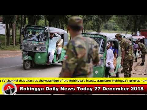 Rohingya Daily News Today 27 December 2018 | أخبار أراكان باللغة الروهنغيا | ရိုဟင္ဂ်ာ ေန႔စဥ္ သတင္း