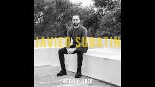 #5 - JAVIER SUBATIN - Weekly Video (preview)