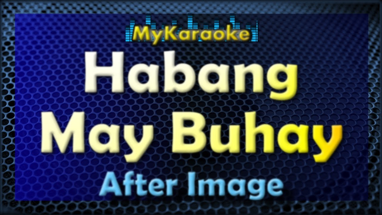 Download Habang May Buhay - KARAOKE in the style of After Image