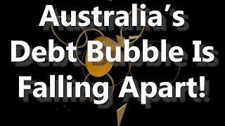 Australia's Debt Bubble Is Falling Apart!