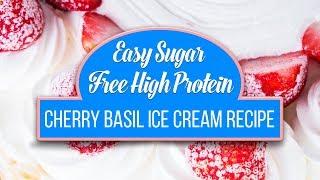 Easy Sugar Free High Protein Cherry Basil Ice Cream Recipe