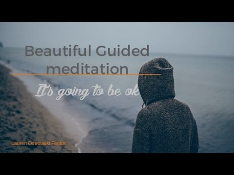 BEAUTIFUL GUIDED MEDITATION-  ITS GOING TO BE OK - ocean sounds
